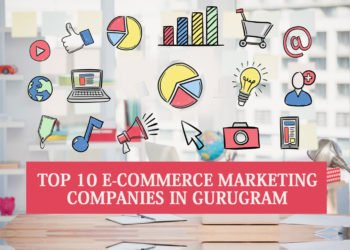 Top 10 ECommerce Marketing Companies In Gurugram