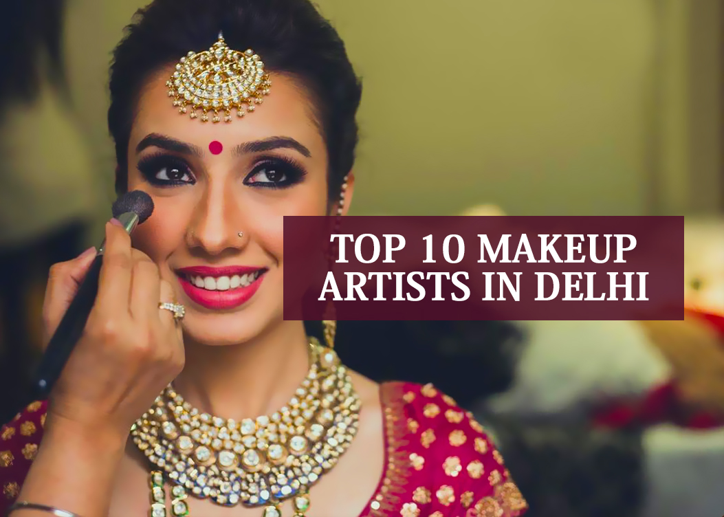Top 10 Makeup Artists In Delhi 2021
