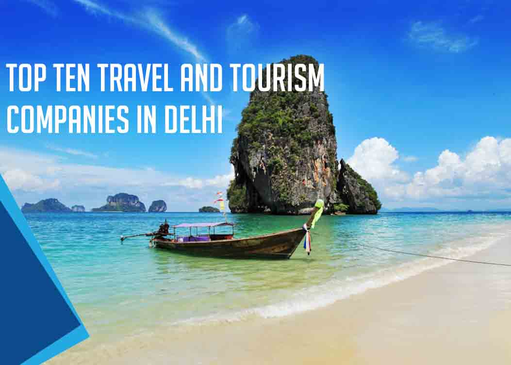 Top 10 Travel and Tourism Companies in Delhi - Find Top 10 ranks