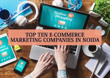 Top 10 E-Commerce Marketing Companies In Noida