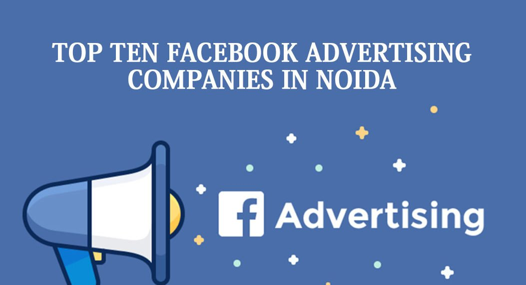 Top 10 Facebook Advertising Companies in Noida