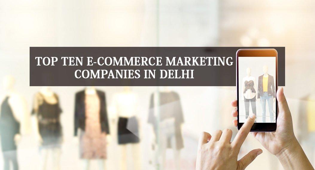 Top 10 E-commerce Marketing Companies in Delhi