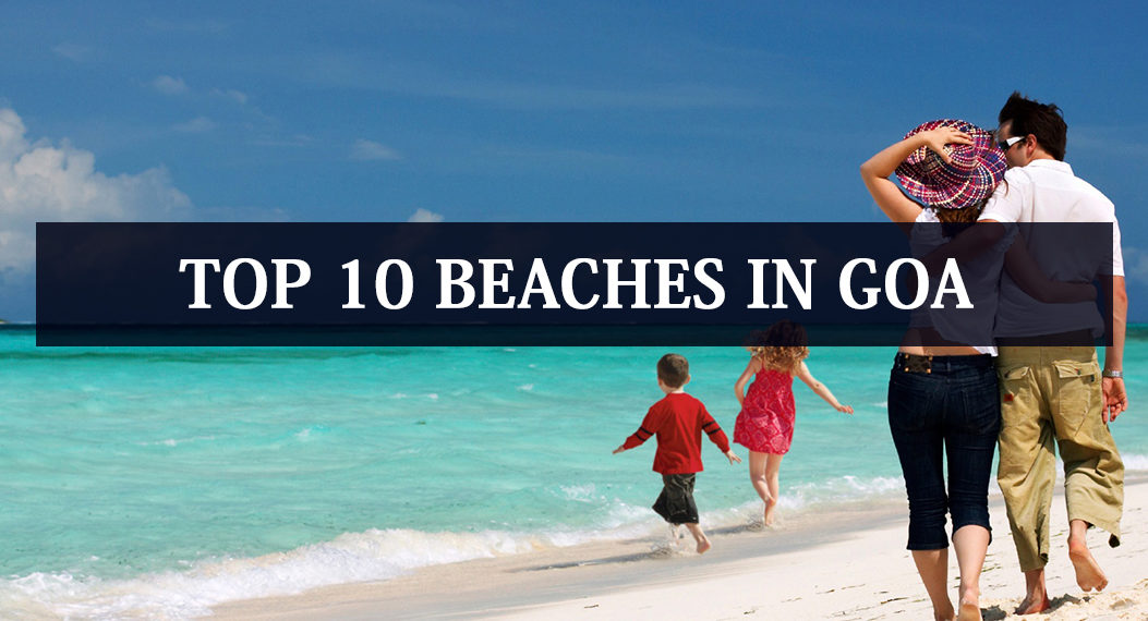 Top 10 Beaches in Goa for a perfect Chill-Out & Relaxation
