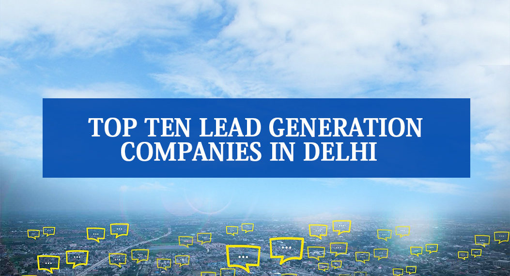 Top 10 Lead Generation Companies in Delhi