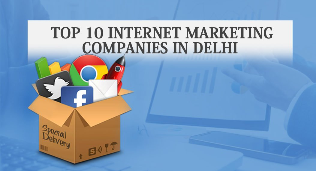 Top 10 Internet Marketing Companies in Delhi