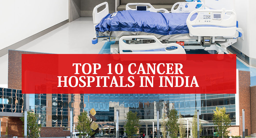 Top 10 Cancer Hospitals in India