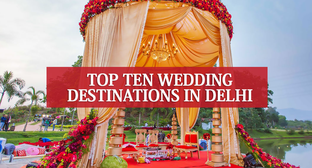 Top 10 Wedding Destinations in Delhi