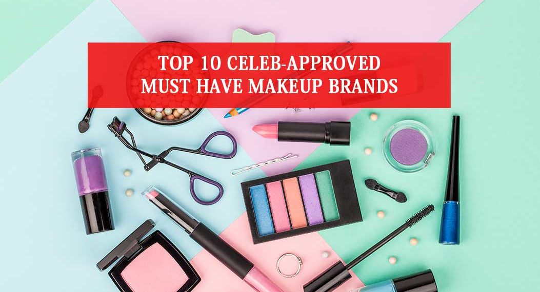 Top 10 Celeb-Approved must have Makeup Brands