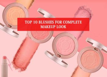 Top 10 Blushes For Complete Makeup Look