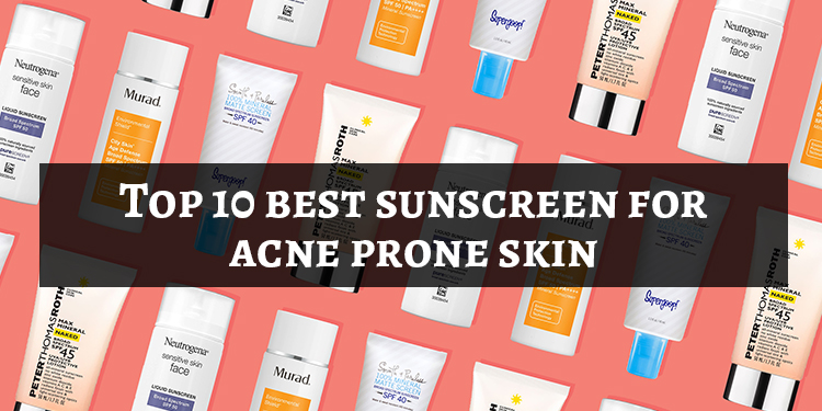 Top 10 best sunscreen for acne prone skin