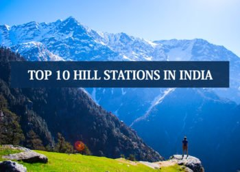 top 10 hills stations in india