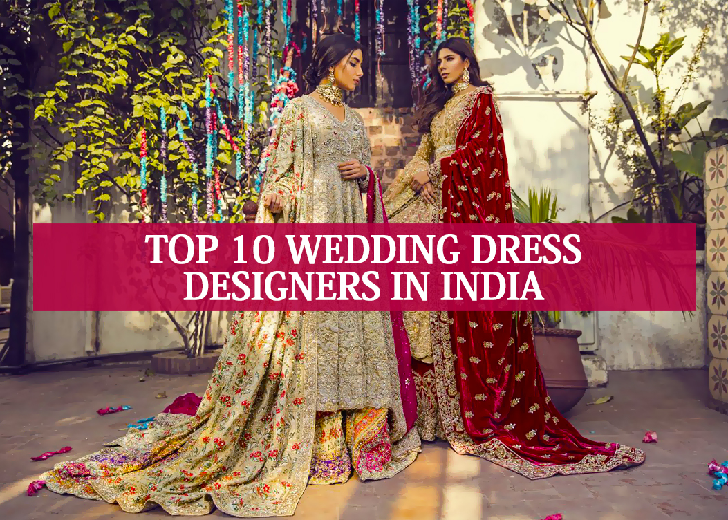 Top 10 Wedding Dress Designers In India Indian Bridal Wear Designers