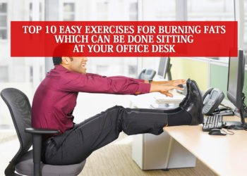 Top 10 Easy Exercises for Burning Fats Which Can Be Done Sitting at Your Office Desk