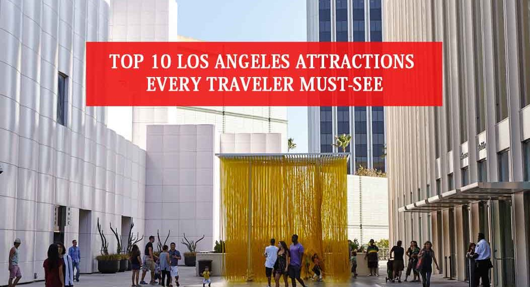 Top 10 Los Angeles Attractions Every Traveler Must See