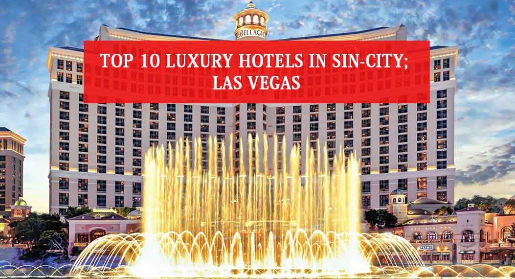 Top 10 Luxury Hotels In Sin-City; Las Vegas
