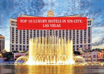 Top 10 Luxury Hotels In Sin-City; Las Vegas