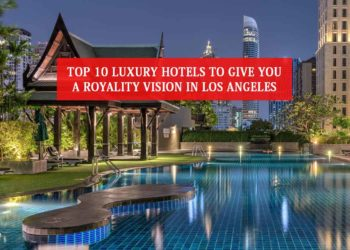 Top 10 Luxury Hotels To Give You A Royalty Vision In Los Angeles