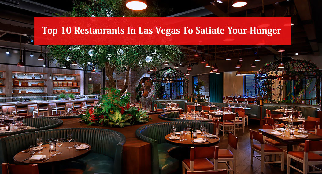 Top 10 Restaurants In Las Vegas To Satiate Your Hunger