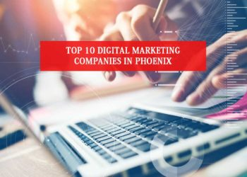 Top 10 Digital Marketing Companies In Phoenix