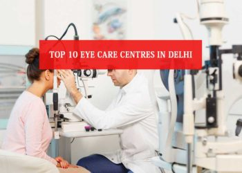 Top 10 Eye Care Centres In Delhi