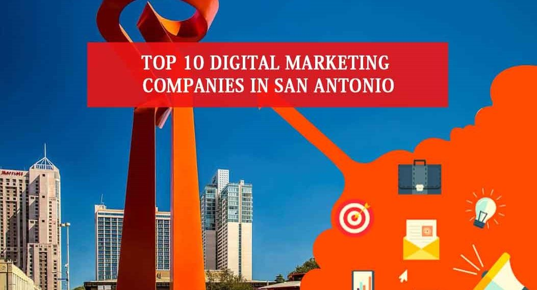 Top 10 Digital Marketing Companies in San Antonio