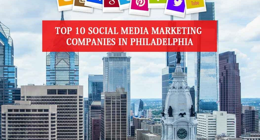 Top 10 Social Media Marketing Companies in Philadelphia